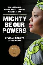 Mighty Be Our Powers: How Sisterhood, Prayer, and Sex Changed a Nation at War Gb