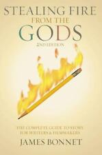 Stealing Fire from the Gods: The Complete Guide to Story for Writers and Filmmak