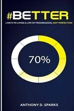 #Better: 7 Keys Living Life Progression, Not Perfection by Sparks, Anthony D