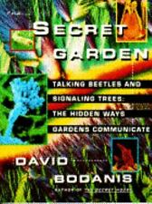 The SECRET GARDEN: TALKING BEETLES & SIGNALLING TREES: HIDDEN WAYS GDNS COMMUN,