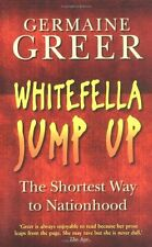 Whitefella Jump Up: The Shortest Way to Nationhood By Germaine Greer
