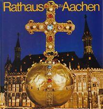 Rathaus zu Aachen, eine Dokumentation über das historische Rathaus = Chronik