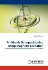 Multi-axis Nanopositioning using Magnetic Levitation.by Verma, Shobhit New.#