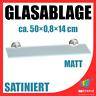 Glasablage Glasregal Glasboden Badablage satiniertem 8mm Glas matt 50 x 14 cm