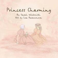 Princess Charming: By Wildsmith, Sarah Paramonova, Lea