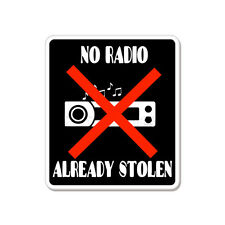 "No Radio Already Stolen Funny car bumper sticker decal 4"" x 4"""