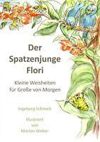 Der Spatzenjunge Flori. Kleine Weisheiten für Große von Mo... (Ingeborg Schmelz)
