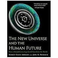 The New Universe and the Human Future: How a Shared Cosmology Could Transform t