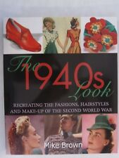 The 1940s Look - Recreating the Fashions, Hairstyles and Make-up