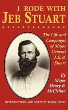 I Rode with Jeb Stuart: The Life and Campaigns of Major General J. E. B. Stuart