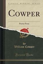 Cowper: Poetry Prose (Classic Reprint) (Paperback or Softback)