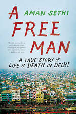 NEW A Free Man: A True Story of Life and Death in Delhi by Aman Sethi