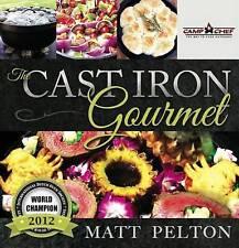 The Cast Iron Gourmet by Matt Pelton (Hardback, 2013)