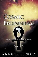 Cosmic Beginnings : The Chaos Chronicals Vol. 2 by Soyinka I. Ogunbusola...