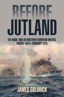 Before Jutland : The Naval War in Northern European Waters, August 1914-Febru...