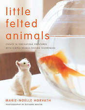 Little Felted Animals - Create 16 Irresistible Creatures New Paperback Book 2008