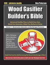 Wood Gasifier Builder's Bible: Advanced Gasifier Plans to Build Your Own Wood Ga
