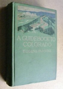 A Guidebook to Colorado  Eugene Parsons Illus 1st ed 1911