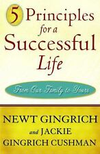 5 Principles for a Successful Life: From Our Family to Yours, Newt Gingrich, Jac