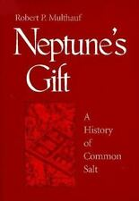 Neptune's Gift: A History of Common Salt (Johns Hopkins Studies in the History o