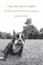 You Had Me at Woof: How Dogs Taught Me the Secrets of Happiness, Klam, Julie, Ve