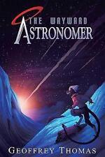 The Wayward Astronomer by Geoffrey Thomas (Hardback, 2017)