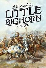 Little Bighorn : A Novel by John, Jr. Hough (2014, Hardcover)