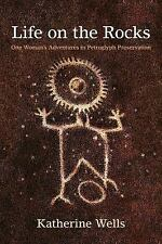 Life on the Rocks: One Woman's Adventures in Petroglyph Preservation (Paperback
