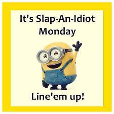 4x4 FRIDGE MAGNET SILLY MEME FUNNY MINION HUMOR Slap An Idiot Monday