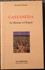 Castaneda Le Retour à l'Esprit - Bernard Dubant - Guy Trédaniel 1989
