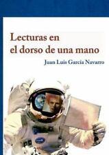 Lecturas en el Dorso de una Mano by Juan Luis Garcia Navarro (2015, Paperback)