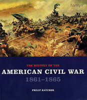 The History of the American Civil War 1861-1865 by Katcher, Philip