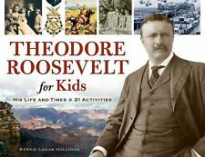 Theodore Roosevelt for Kids: His Life and Times, 21 Activities (For Kids series)