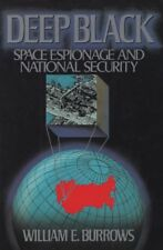 Deep Black: Space Espionage and National Security by William E. Burrows illus HB