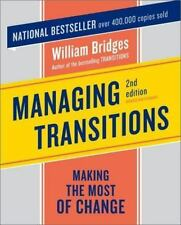 Managing Transitions : Making the Most of Change by William Bridges (2003,...