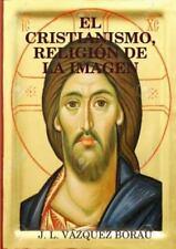 El Cristianismo, Religion de la Imagen by J.l. Vazquez Borau (2015, Paperback)