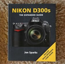Nikon D300s The Expanded Guide by Jon Sparks (2010) Reference Card included!