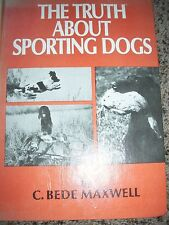 The Truth about Sporting Dogs by C. Bede Maxwell (1972, Hardcover)