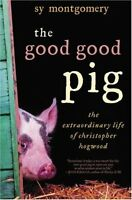 The Good Good Pig: The Extraordinary Life of Christopher Hogwood by Sy Montgomer