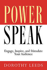 The New Powerspeak: Engage, Inspire and Stimulate Your Audience by Dorothy Leeds