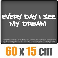 Every Day I see my Dream  chf0028 weiß 60 x 15 cm Heckscheibenaufkleber Auto