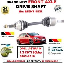 FOR OPEL ASTRA H 1.3 CDTi 90bhp 2005-2010 BRAND NEW FRONT AXLE RIGHT DRIVESHAFT