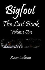 Bigfoot the Last Book: Bigfoot the Last Book Volume One : The Third Year by.