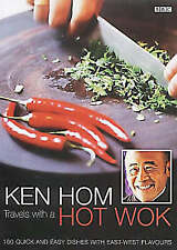 Ken Hom: Travels with a Hot Wok: 160 Quick and Easy Dishes with East-West Flavou