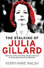 The Stalking of Julia Gillard By Kerry- Anne Walsh, Like new, free shipping