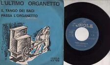 L'ULTIMO ORGANETTO DEL 900 disco 45 giri STAMPA ITALIANA Tango dei baci + Passa