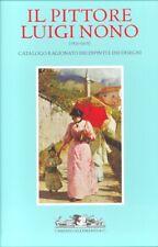 Il Pittore Luigi Nono (1850-1918). Catalogo Ragionato dei Dipinti e dei Disegni.