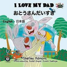 I Love My Dad: English Japanese Bilingual Edition by Shelley Admont (Paperback, 2016)