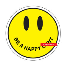 BE A HAPPY C*NT FUNNY  popular car sticker buy 2 get 3rd sticker free