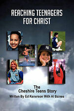 NEW Reaching Teenagers For Christ: The Cheshire Teens Story by Ed Kenerson